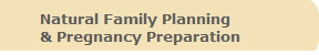 Natural Family Planning  & Pregnancy Preparation